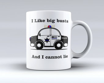 I like big busts and I cannot lie, Coffee Mug, Law Enforcement Mug, Police officer Gift, Law Enforcement, Funny Mug, Christmas Gift