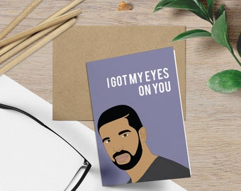 Drake - Eyes on You Card Funny Valentines Day Card (Anniversary Card, Birthday Card Celebrity Pop Culture Hip Hop Card, Drake)