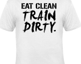 Eat Clean Train Dirty Inspirational Fitness T-shirt