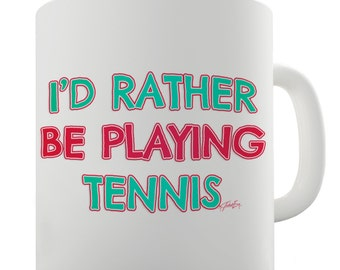I'D Rather Be Playing Tennis Ceramic Mug