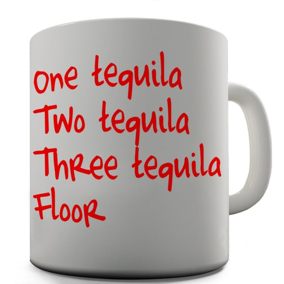One tequila two tequila three tequila floor ceramic tea mug for 1 tequila 2 tequila 3 tequila floor lyrics