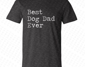 Best Dog Dad Ever Men's T-shirt Specially Designed Father's Day Gift For Papa Dad Daddy Pa Grandfather Grandpa Funny Tees