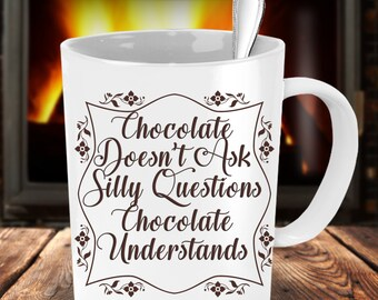 Funny Coffee Mug - Chocolate Understands