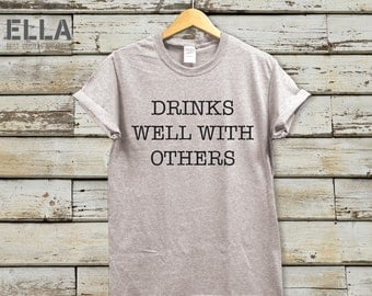 Drinks Well With Others Unisex T-shirt - drinks shirt - Tshirt for Her - Unisex t-shirt