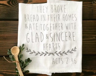They Broke Bread With Glad and Sincere Hearts Acts 2:46 Bible Scripture Tea Towel Flour Sack Farmhouse Kitchen towel Thanks