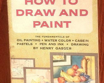 How To Draw And Paint - Henry Gasser - Henry Gasser - 1955 - Vintage Book