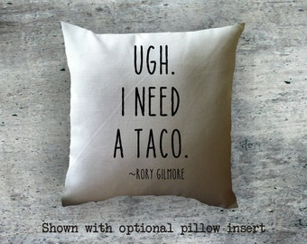 Gilmore girls throw pillow cover, Ugh I Need a Taco, Rory Gilmore quote