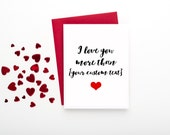 I Love You More than Card Your Custom Text - FREE SHIPPING