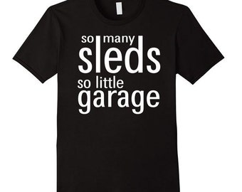 So Many Sleds So Little Garage Snowmobile Snowmobiling Funny Tshirt with Saying Free ShippingWith Graphic Saying