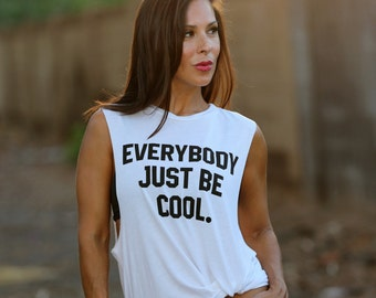 Everybody Just Be Cool.  Crew Neck Boyfriend Muscle Tee.  Sizes S-L.  Made in the USA.
