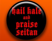 Hail Kale and Praise Seitan - 2.25 Inch Large Button / Magnet / Bottle Opener / Pocket Mirror - Vegetarian Vegan Vegetable -Sick On Sin