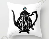 Tim Burton Style Pillows - Pillow Covers - We're all MAD here - Alice in Wonderland - Mad Tea Party - Both Indoor & Outdoor Available