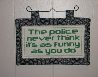 The Police Never Think It's As Funny As You Do counted cross stitch mini quilt wall hanging FREE SHIPPING