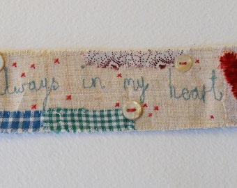 CUFF Bracelet.  Textile hand stitched.  Vintage materials  - Always in my heart