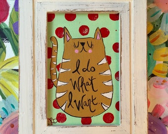 I Do What I Want 2.25 x 3.25 Original Painting in Vintage Frame