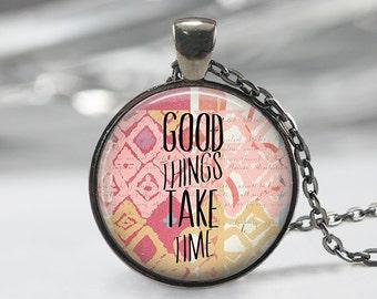 Good Things Take Time  Pendant - Boho Jewelry - Quote  Necklace  - Boho Necklace -Quote Pendant-Jewelry