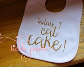 Birthday bib - Today I eat cake! Available alone or made to match your love's birthday tutu
