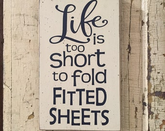 Life is too short to fold fitted sheets - small funny laundry room wood sign