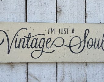 I'm just a Vintage Soul - distressed primitive hand painted wood sign, gift for vintage collector, shabby chic decor, vintage phrase, gypsy
