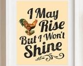 I May Rise But I Won't Shine 8x10 print