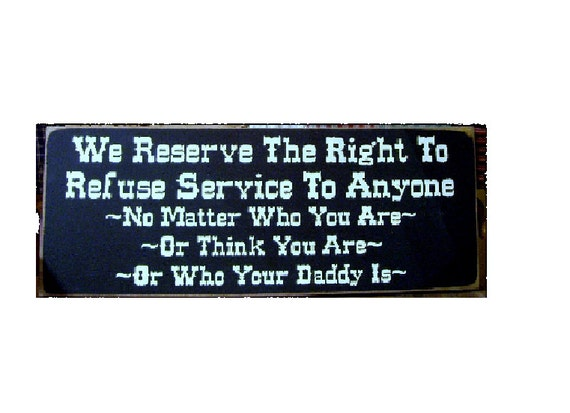 We reserve the right to refuse service.. primitive sign