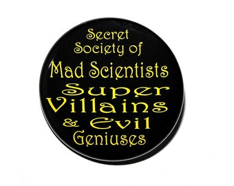 Secret Society Of Mad Scientists Super Villains And Evil Geniuses - Pinback Button Badge 1 1/2 inch 1.5 - Magnet Keychain or Flatback