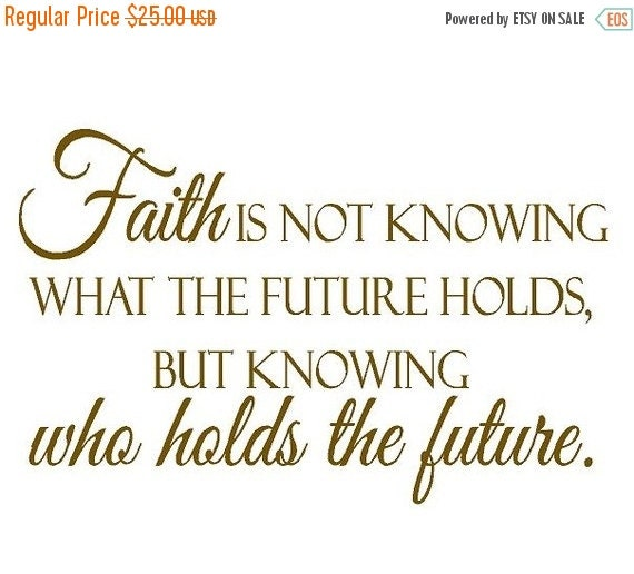 ON SALE Christian Inspirational Wall Decal Quote Vinyl Lettering - Faith is Not Knowing What the Future Holds 20H X 28W Qt0050