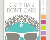 Grey Hair Don't Care, funny art print, beauty shop art, bright wall art, over the hill gift, gift for her, geriatric humor, 50th birthday