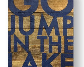 Rustic Sign, Go Jump in the Lake, Lake Sign, 22 x 30 on rustic cedar wood
