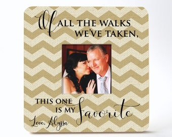 Father of the Bride Picture Frame Of All The Walks We've Taken, This One Is My Favorite 8x8 Frame