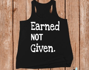 Earned Not Given, Flowy Racerback Tank, Motivational Workout Tanks, Woman Workout Clothes, Gym Workout Tanks for Women Exercise Shirt