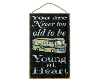 """Black Never Too Old To Be Young At Heart Motorhome RV Camper Camping Sign Plaque 10""""x16"""""""