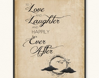 To Love and Laughter and Happily Ever After • Art Print