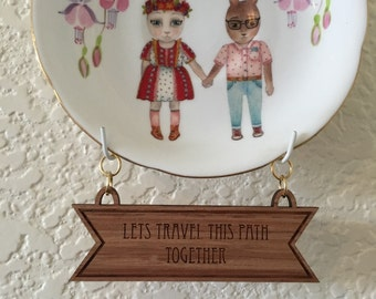 Lets Travel This Path Together Wooden Plate Banner