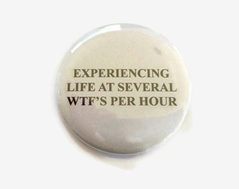 Experiencing Life at Several WTF's per Hour  - 2.25 inch button/ pin - Black and Grey - Fun Sarcasm Gift