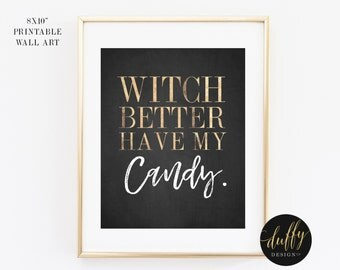 Witch Better Have My Candy, Halloween Printable, Witty Halloween Print, Halloween Decor, Halloween Party Printable, 8x10 Halloween Print