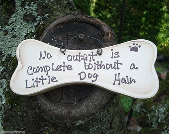 No OUTFIT Is COMPLETE Without a LITTLE Dog Hair  - Country Wood Handmade Shabby Chic Rustic Primitive Dog Bone Sign Plaque