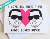 SECONDS - Anniversary card - Kanye card - I love you more than Kanye loves Kanye - valentines card