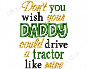 Dont you wish your Daddy could drive a tractor like mine - Machine Embroidery Design - 6 sizes