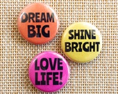 Colourful Button Badges - Dream Big, Shine Bright, Love Life Slogan Button Badge Set