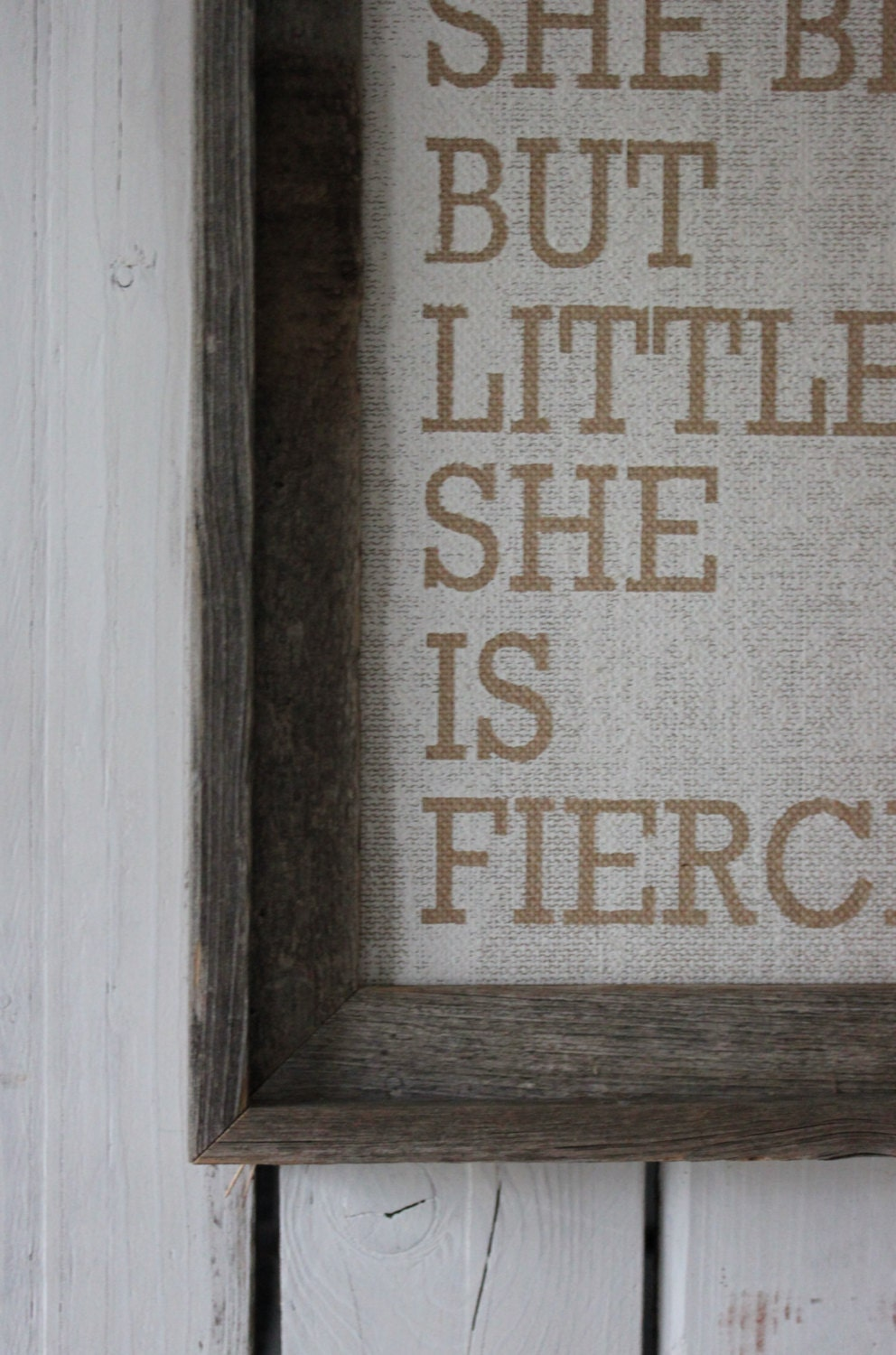 Burlap Canvas-Though She Be But Little She Is Fierce-Ready to frame