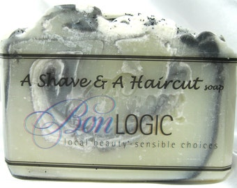 Shave and A Haircut, Manly Scented handcrafted Soap, made with Olive Oil by Bon Logic