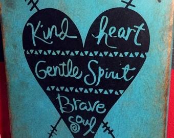 Kind Heart, Gentle Spirit, Brave Soul Handpainted Sign