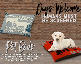 Dog Bed | The More People I Meet The More I Love My Dog | 3 Sizes | Indoor or Outdoor Fabric | All Dogs Welcome
