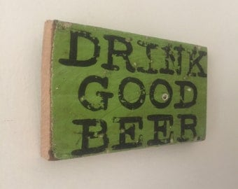 Drink Good Beer Small Rustic Green Distressed Wooden Handpainted Word Art Sign on Reclaimed Wood, The Funki Little Frog Quick Quotes