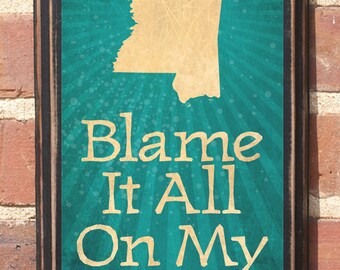 "Antique Finish - Mississippi - ""Blame It On All My Roots"" Vintage Style Plaque / Sign Decorative With Custom Color"