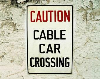 vintage metal sign Caution Cable Car Crossing, warning sign, original street sign, San Francisco sign