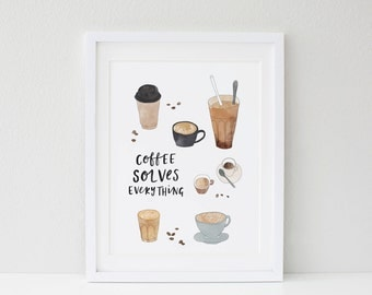 Coffee Solves Everything Print A3