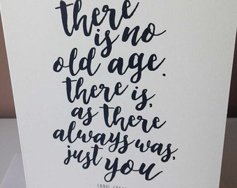 There is no old age, there is, as there always was, just you - calligraphy greeting Card