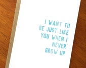 I Want To Be Just Like You When I Never Grow Up; Funny Card; Funny Text Card; Funny Card for Dad; Funny Card for Mom; Adulthood; Adulting